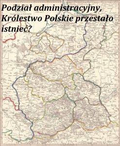Podział administracyjny, Królestwo Polskie przestało istnieć? | AtamanShop.pl