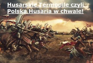 Husarskie Termopile czyli Polska Husaria wchwale! | AtamanShop.pl