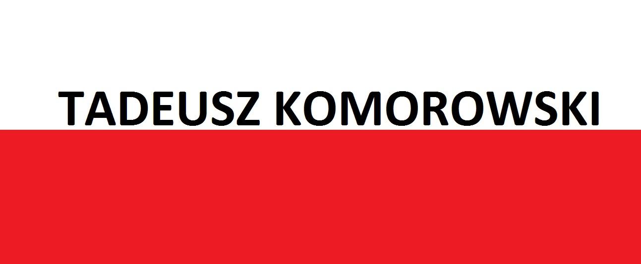 Tadeusz Komorowski . . .   Blog Patriotyczny