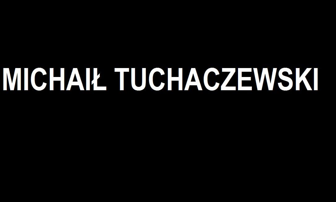 Bohater Dramatu – MICHAIŁ TUCHACZEWSKI | Blog Patriotyczny