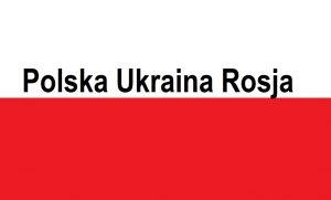 Polska Ukraina Rosja . . . | Blog Patriotyczny