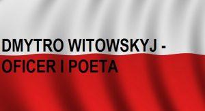 DMYTRO WITOWSKYJ – OFICER IPOETA . . . | Blog Historyczny