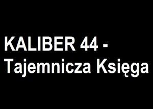 KALIBER 44 – Tajemnicza Księga – Prolog | Blog Muzyczny