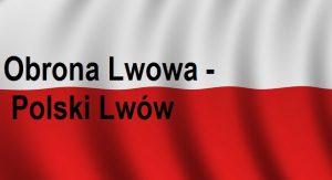 Obrona Lwowa – Polski Lwów | Blog Historyczny, Patriotyczny