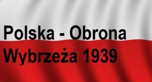 Polska – Obrona Wybrzeża 1939 – Nasze Morze | Blog Historyczny