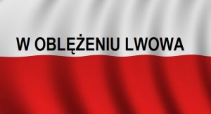 Woblężeniu Lwowa – konflikt polsko-ukraiński | Blog Historyczny
