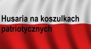 Husaria nakoszulkach patriotycznych | Blog Patriotyczny